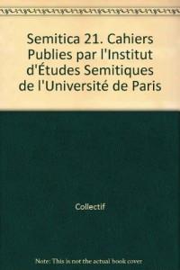 Semitica 21. Cahiers Publies par l'Institut d'Études Semitiques de l'Université de Paris