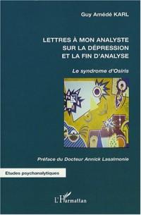 Lettres à mon analyste sur la dépression et la fin de l'analyse : Le syndrome d'Osiris