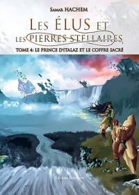 Les élus et les pierres stellaires - Tome 4 : le prince d Italaz et le coffre sacré
