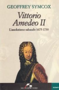 Vittorio Amedeo II. L'assolutismo sabaudo 1675-1730