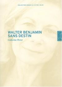 Walter Benjamin sans destin