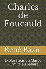 Charles de Foucauld: Explorateur du Maroc - Ermite au Sahara