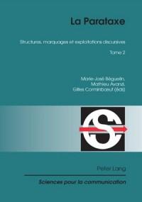 La Parataxe: Tome 2. Structures, Marquages Et Exploitations Discursives