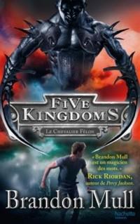 Five Kingdoms - Tome 2 - Le Chevalier Félon