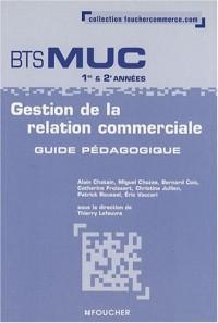 Gestion de la relation commerciale BTS MUC 1e et 2e années : Guide pédagogique