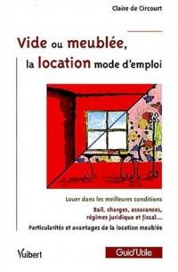 Vide ou meublée, la location mode d'emploi