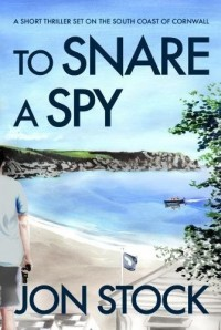 To Snare a Spy: A Short Thriller Set on the South Coast of Cornwall