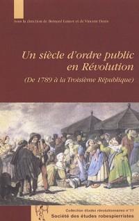 Un siècle d'ordre public en Révolution (De 1789 à la Troisième République)