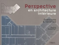 Perspective en architecture intérieure : Exercices et recettes
