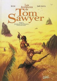 Les Aventures de Tom Sawyer, Tome 2 : Je serai un pirate !