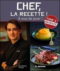 Chef, la recette ! : Tome 3