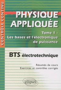 Physique appliquée BTS électrotechnique, Tome 1 : Les bases et l'électronique de puissance