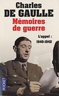 Mémoires de guerre : Tome 1, L'appel : 1940-1942