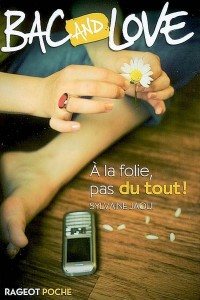 Bac and Love, Tome 9 : A la folie, pas du tout !