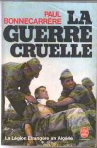 La guerre cruelle. La Légion étrangère en Algérie