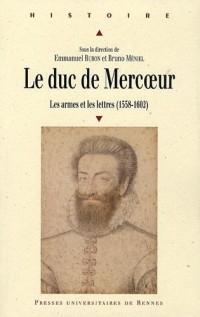Le duc de Mercoeur (1558-1602) : Les armes et les lettres