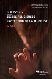 Intervenir Aupres de Sectes Religieuses en Protection de la Jeunesse