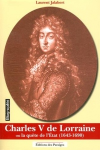 Charles V de Lorraine ou la quête de l'Etat (1643-1690)
