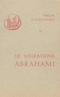 Oeuvres de Philon d'Alexandrie. De migratione Abrahami, volume 14