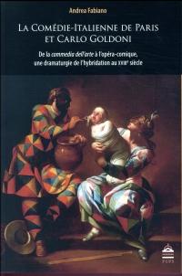 La Comédie-Italienne de Paris et Carlo Goldoni : De la commedia dell'arte à l'opéra comique, une dramaturgie de l'hybridation au XVIIIe siècle