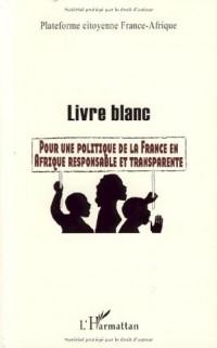 Livre blanc : Pour une politique de la France en Afrique responsable et transparente