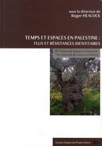 Temps et espaces en Palestine : flux et résistances identitaires