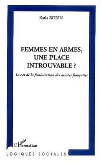 Femmes en armes, une place introuvable ? : Le cas de la féminisation des armées françaises