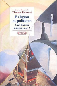 Religion et politique, une liaison dangereuse ?