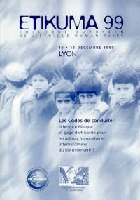Les codes de conduite : Actes du second Colloque européen de l'éthique humanitaire, ETIKUMA 99, Lyon, 10 et 11 décembre 1999