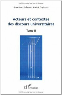 Acteurs et contextes des discours universitaires : Tome 2; Actes du Colloque international