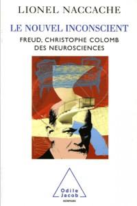 Le nouvel inconscient : Freud, Christophe Colomb des neurosciences