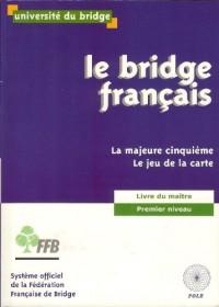 Le Bridge Français : Livre Du Maître - Premier Niveau - La Majeure Cinquième - Le Jeu De La Carte