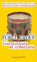Dictionnaire Critique de la Révolution Française : Tome 3, Institutions et créations