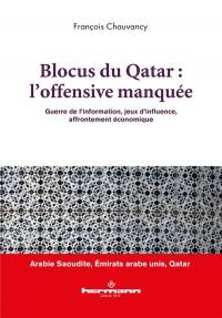 Blocus du Qatar : l'offensive manquée: Guerre de l information, jeux d'influence, affrontement économique