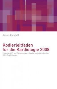 Kodierleitfaden für die Kardiologie 2008: Inklusive AOP- und Fallpauschalen-Katalog sowie den aktuellen MDK-Empfehlungen;