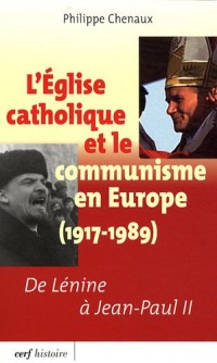 L'Eglise catholique et le communisme en Europe (1917-1989) : De Lénine à Jean-Paul II