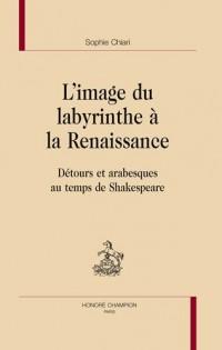 L'image du labyrinthe à la Renaissance : Détours et arabesques au temps de Shakespeare