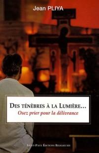 Des ténèbres à la lumière... : Osez prier pour la délivrance