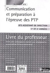 Communication et préparation à l'épreuve des PTP BTS assistant de direction 1e et 2e années : Livre du professeur