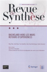 Revue de synthèse, Tome 134, N° 3, 2013 : Bachelard hors les murs : Retours d'expériences