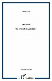 Milosz ou L'idiot magnifique