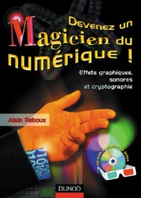 Devenez un magicien du numérique + CD Rom : Effets graphiques, sonores et cryptographie + lunettes 3D