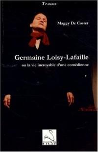 Germaine Loisy-Lafaille : Ou la vie incroyable d'une comédienne