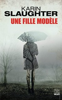 Une fille modèle: le nouveau thriller de Karin Slaughter - Auteur invité au Festival Quais du Polar à Lyon
