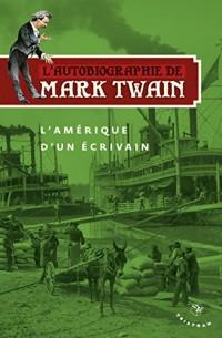 L'autobiographie de Mark Twain : Tome 2, L'Amérique d'un écrivain