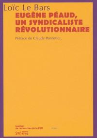 Eugène Peaud, un Syndicaliste Révolutionnaire