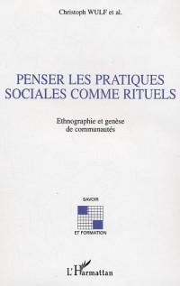 Penser les pratiques sociales comme rituels : ethnographie et genese des communautes