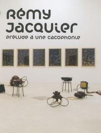 Rémy Jacquier, prélude à une cacophonie