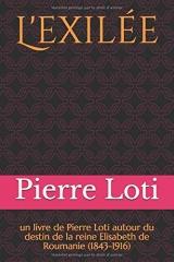 L'exilée: un livre de Pierre Loti autour du destin de la reine Elisabeth de Roumanie (1843-1916)