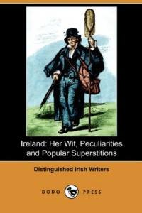 Ireland: Her Wit, Peculiarities and Popular Superstitions (Dodo Press)